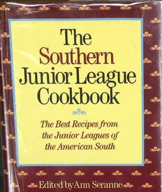 The Southern Junior League Cookbook:  The Best Recipes from the Junior Leagues of the American South