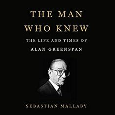 """Another must-listen from my #AudibleApp: """"The Man Who Knew: The Life and Times of Alan Greenspan"""" by Sebastian Mallaby, narrated by Dan Woren."""