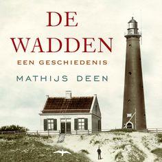De Wadden | Mathijs Deen: Over boeren en vissers, Romeinse krijgsheren, Friezen, Vikingen, lekenbroeders, piraten, vluchtelingen,…
