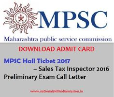 MPSC Hall Ticket 2017   MPSC Hall Ticket 2017 – Sales Tax Inspector 2016 Preliminary Exam Call Letter: Maharashtra Public Service Commission (MPSC) has released call letter for attending preliminary examination for the post of Sales Tax Inspector-2016. Preliminary Examination will be held on 29-01-2017. candidates who have applied for this examination can download their call letter at below link…