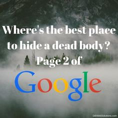 Where's the best place to hide a dead body? Page two of Google.  #Funny #BestPlace #Hide #DeadBody #Page #Two #Google