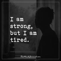 I am strong, but I am tired. - The Minds Journal Tired Quotes, Sad Quotes, Words Quotes, Quotes To Live By, Love Quotes, Inspirational Quotes, Sayings, I Am Strong Quotes, Qoutes