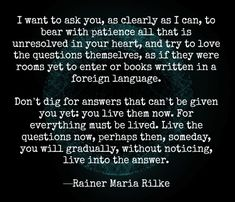 I so love this quote from one of my favorite poets. <3 Remember to love the questions, too. And live them.