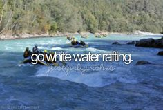 go white water rafting - Bucket list/Before I die - REALIZED