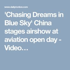 'Chasing Dreams in Blue Sky' China stages airshow at aviation open day - Video…