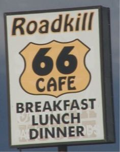 Roadkill Cafe 66, Seligman, AZ.... I want a tee shirt and a menu from there, please!
