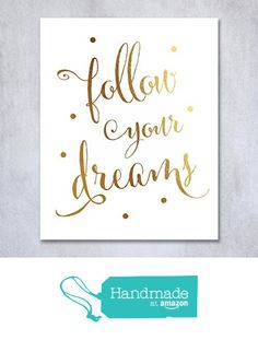 Follow Your Dreams Gold Foil Decor Wall Art Print Inspirational Motivational Quote Metallic Poster 8 inches x 10 inches from Digibuddha https://www.amazon.com/dp/B01924N3Y4/ref=hnd_sw_r_pi_awdo_ZKvKxbN1KNPT5 #handmadeatamazon