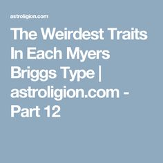 The Weirdest Traits In Each Myers Briggs Type | astroligion.com - Part 12