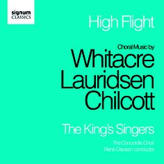 HIGH FLIGHT - CHORAL MUSIC BY WHITACRE, LAURIDSEN AND CHILCOTT