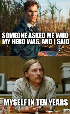 Alguien me preguntó quien es mi héroe y yo dije, yo en 10 años... JA