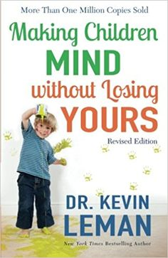 Making Children Mind without Losing Yours: Dr. Kevin Leman: 9780800728335: Amazon.com: Books