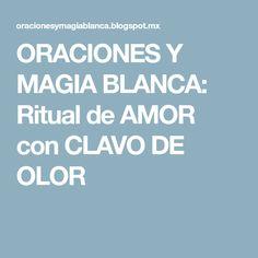 ORACIONES Y MAGIA BLANCA: Ritual de AMOR con CLAVO DE OLOR