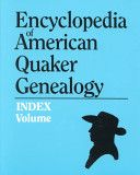 Encyclopedia of American Quaker genealogy index volume