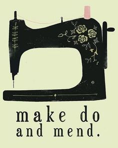 Make Do and Mend: Love, love, love this! Love the cute quote partnered with the quirky old-fashioned sewing machine and the lovely style of illustration/typography Sewing Hacks, Sewing Crafts, Sewing Projects, Sewing Lessons, Sewing Art, Sewing Ideas, Make Do And Mend, How To Make, Sew Ins