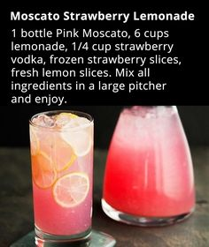 Moscato Strawberry Lemonade! Tried and true. I used 8 cups lemonade and a full cup of vodka and it was delish!~K                                                                                                                                                      More