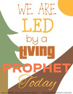 Life's Journey To Perfection: 2016 LDS Sharing Time Ideas for March Week 3: We are led by a living prophet today.