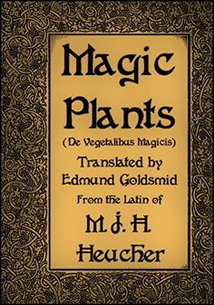 Magic Plants: Being a Translation of a Curious Tract Entitled De Vegetalibus Magicis by [Heucher, M.J.H.] #magic #plants #witchcraft #wicca #books #bookcover #herbal