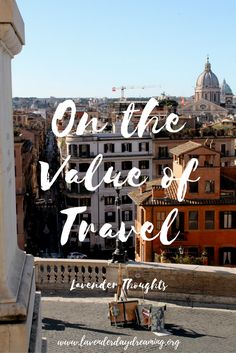 Lavender Thoughts- On the Value of Travel- Why you need to experience the world firsthand!