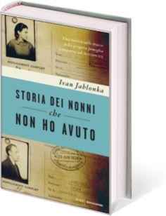 Storia dei nonni che non ho avuto di Ivan Jablonka (Mondadori, 2013)