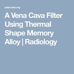 A Vena Cava Filter Using Thermal Shape Memory Alloy | Radiology