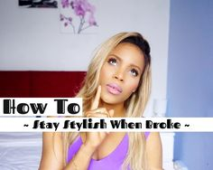 How To | Stay Stylish When Broke | Tips ♡