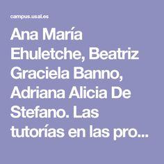 Ana María Ehuletche, Beatriz Graciela Banno, Adriana Alicia De Stefano.Las tutorías en las propuestas de educación superior a distancia