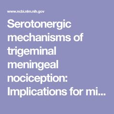 Serotonergic mechanisms of trigeminal meningeal nociception: Implications for migraine pain. - PubMed - NCBI
