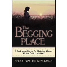 The Begging Place by Becky Blackmon -- Good Read for the Christian Woman