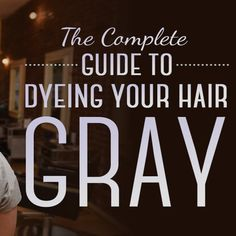 Here Is Every Little Detail On How To Dye Your Hair Gray. Then call us to tint it back cuz you don't want to look 80 years old!