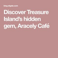 Discover Treasure Island's hidden gem, Aracely Café