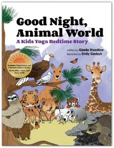 """Trade Bedtime Bedlam for Yoga and """"Good Night, Animal World"""" by Giselle Shardlow >> GIFT Growing Intentional Families Together"""