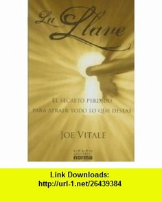 La Llave (Spanish Edition) (9789584531872) Joe Vitale , ISBN-10: 9584531875  , ISBN-13: 978-9584531872 ,  , tutorials , pdf , ebook , torrent , downloads , rapidshare , filesonic , hotfile , megaupload , fileserve