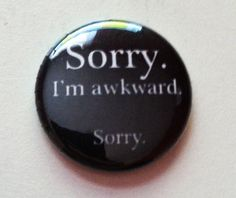 HA! I should wear this all the time, just to give people a heads-up. It even sounds like me! Double apology... So funny!!!