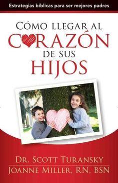 Como llegar al corazon de sus hijos / Parenting is Heart Work: Estrategias biblicas para ser mejores padres / Bib...