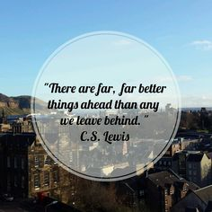 """""""There are far, far better things ahead than any we leave behind."""" - C.S. Lewis #new #beginning #quotes"""