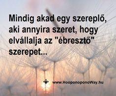 Hálát adok a mai napért. Néha szükségünk van egy kis lökésre. Egy emlékeztetőre, egy fájdalomra; ébresztőre. Mindig akad, aki ezt az életünkbe helyezi. Egy szereplő, aki annyira szeret, hogy elvállalta ezt a szerepet... Csak emlékezz. Így szeretlek, Élet! Köszönöm. Szeretlek ❤️  ⚜ Ho'oponoponoWay Magyarország ⚜ www.HooponoponoWay.hu