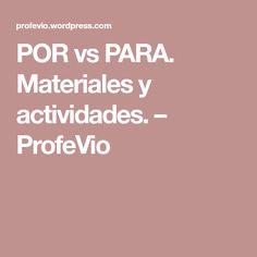 POR vs PARA. Materiales y actividades. – ProfeVio