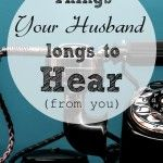 Speaking Your Approval I tell my husband these all the time