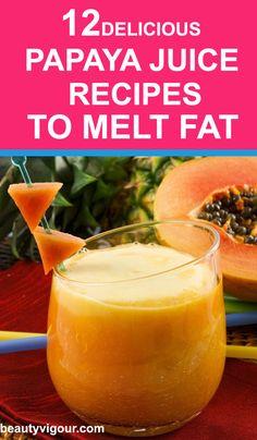 12 Delicious Papaya Juice Recipes to Melt the Fat
