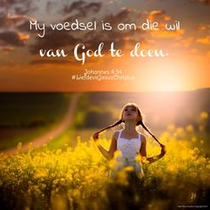 My voedsel is om die wil van God te doen.  #voedsel #Godsewil #God #Here #HeiligeGees #Vader #JesusChristus #LiefdevirJesusChristus