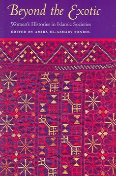 Beyond the Exotic: Women's Histories in Islamic Societies Books On Islam, Islamic Society, Women In History, So Little Time, Nonfiction, Just Love, Books To Read, Exotic, Reading