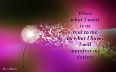 When what I want is as real to me as what I have, I will manifest my desires.