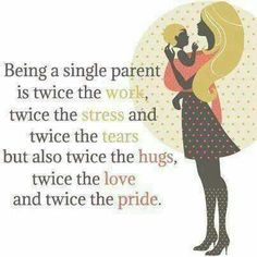 Single Parent. It's not easy, but it's so worth it.