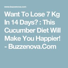 Want To Lose 7 Kg In 14 Days? : This Cucumber Diet Will Make You Happier! - Buzzenova.Com