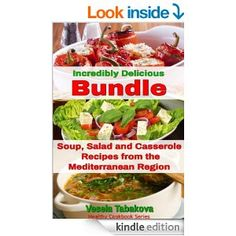 Incredibly Delicious Cookbooks Bundle: Easy Soup, Salad and Casserole Recipes from the Mediterranean Region (Healthy Cookbook Series 14) - K...