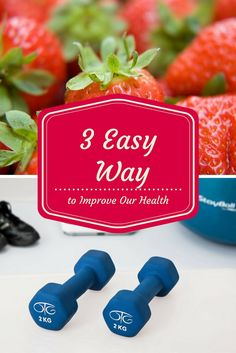 3 Easy Way to Improve Our Health