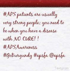 #APS patients are usually very strong people; you need to be when you have a disease with NO CURE! ! #APSAwareness #GoBurgundy #apsfa @APS Foundation of America, Inc. .