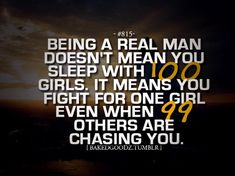 "So if a man doesn't have 99-100 girls chasing him, he's not a ""real man?"" Men: don't listen to this bull. As long as you have integrity, honesty, loyalty, work ethic, etc. you are a ""real man."" Women do not play into that. You're worth does not depend on the opposite sex's attraction to you. If you DO have a partner, obviously treat her with the same respect and loyalty you would want in return, and if you're single, that's just as well, too. Just worry about being a good person :)"
