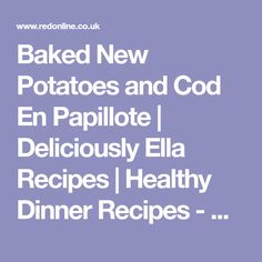 Baked New Potatoes and Cod En Papillote   Deliciously Ella Recipes   Healthy Dinner Recipes - Red Online