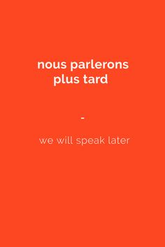 nous parlerons plus tard - we will speak later. Get a copy of the most complete French phrasebook here: https://store.talkinfrench.com/product/french-phrasebook/